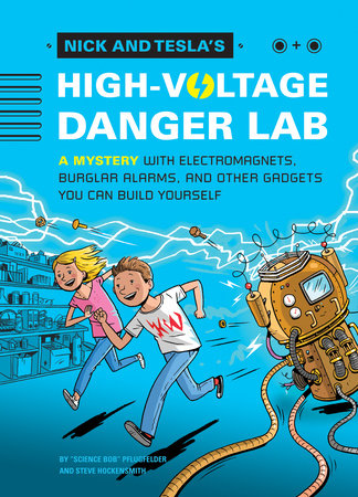 "Nick and Tesla's High-Voltage Danger Lab by ""Science Bob"" Pflugfelder and Steve Hockensmith"