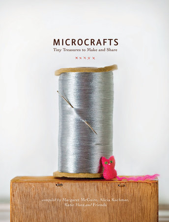 Microcrafts by Margaret Mcguire, Alicia Kachmar and Katie Hatz