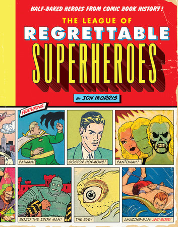 The League of Regrettable Superheroes by Jon Morris