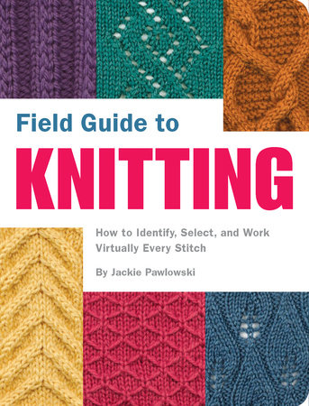 Field Guide to Knitting by Jackie Pawlowski