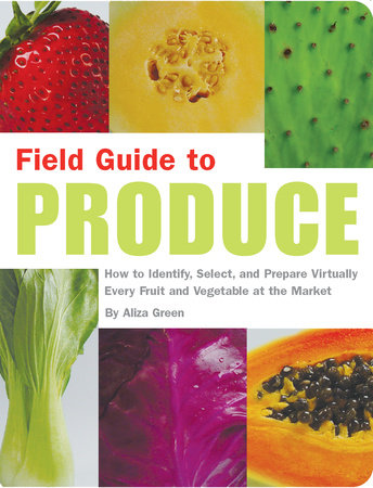 Field Guide to Produce by Aliza Green