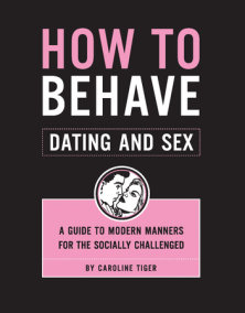 How to Behave: Dating and Sex