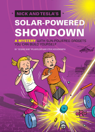 "Nick and Tesla's Solar-Powered Showdown by ""Science Bob"" Pflugfelder and Steve Hockensmith"