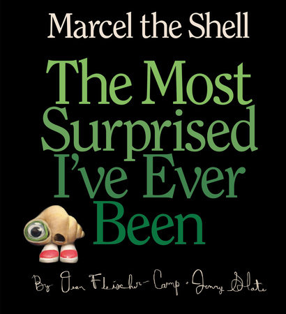 Marcel the Shell: the Most Surprised I've Ever Been by Jenny Slate and Dean Fleischer-Camp
