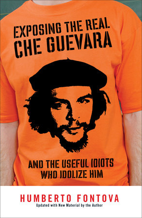 Exposing the Real Che Guevara by Humberto Fontova