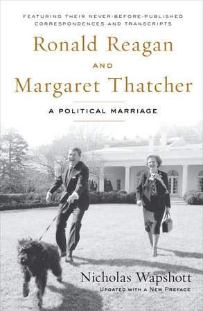Ronald Reagan and Margaret Thatcher by Nicholas Wapshott