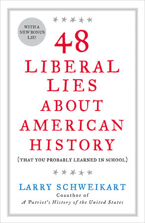 48 Liberal Lies About American History by Larry Schweikart