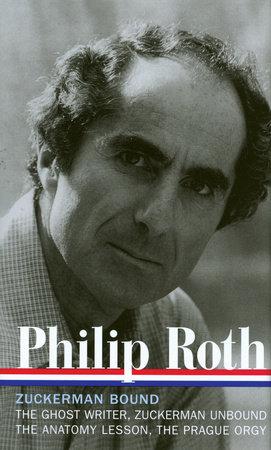 Philip Roth: Zuckerman Bound: A Trilogy & Epilogue 1979-1985 / The Ghost Writer Zuckerman Unbound / The Anatomy Lesson / The Prague Orgy