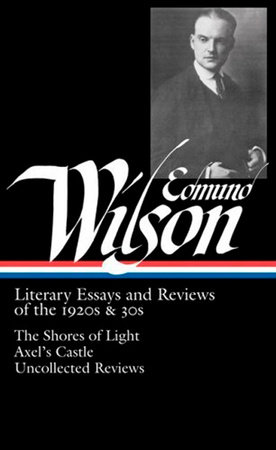 Edmund Wilson: Literary Essays and Reviews of the 1920s & 30s