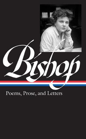 Elizabeth Bishop: Poems, Prose, and Letters by