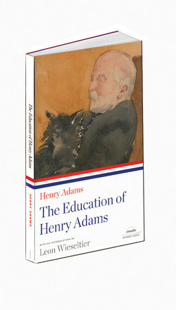 Henry Adams: the Education of Henry Adams