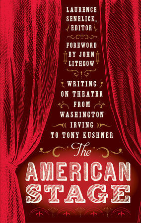 The American Stage: Writing on Theater from Washington Irving to Tony Kushner