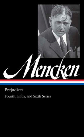 H.L. Mencken: Prejudices: the Fourth, Fifth, and Sixth Series