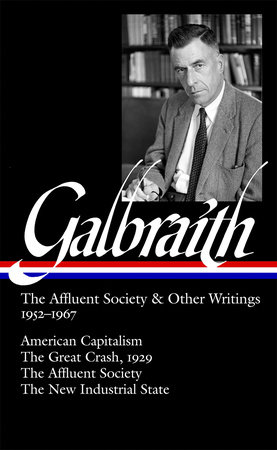 John Kenneth Galbraith: The Affluent Society & Other Writings 1952-1967: American Capitalism / The Great Crash, 1929 / The New Industrial State