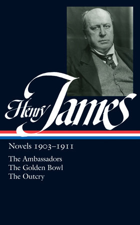 Henry James: Novels 1903-1911: The Ambassadors / The Golden Bowl / The Outcry