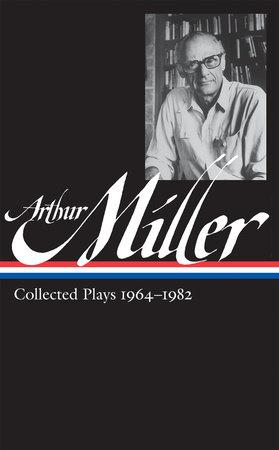 Arthur Miller: Collected Plays 1964-1982 by Arthur Miller