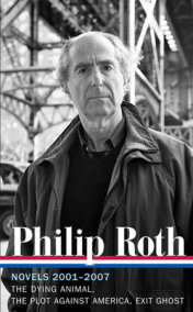 Philip Roth: Novels 2001-2007: The Dying Animal / The Plot Against America / Exit Ghost