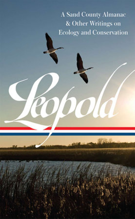 Aldo Leopold: A Sand County Almanac & Other Writings on Conservation and Ecology