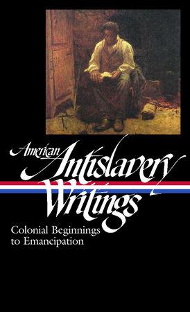 American Antislavery Writings: Colonial Beginnings to Emancipation by Various