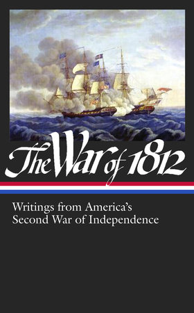 The War of 1812: Writings from America's Second War of Independence by Various