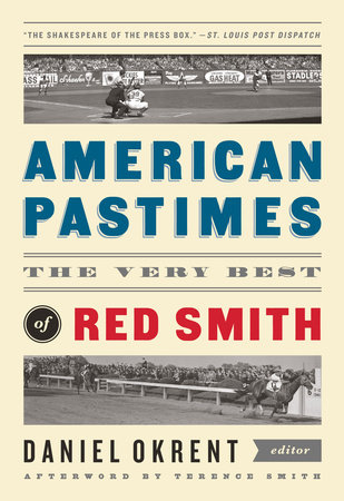 American Pastimes: The Very Best of Red Smith by Red Smith