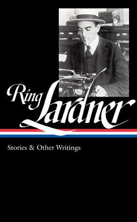 Ring Lardner: Stories & Other Writings by Ring Lardner