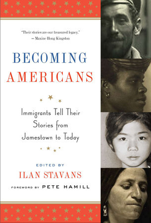 Becoming Americans: Immigrants Tell Their Stories from Jamestown to Today by Various