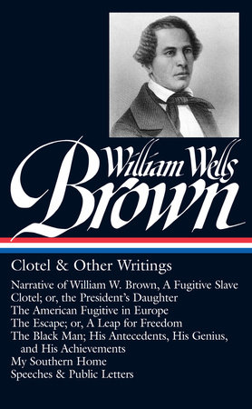William Wells Brown: Clotel & Other Writings