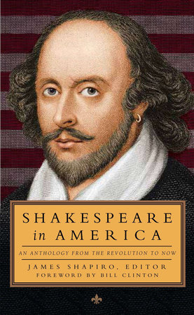 Shakespeare in America: An Anthology from the Revolution to Now by