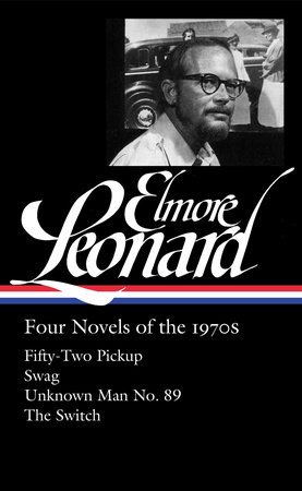 Elmore Leonard: Four Novels of the 1970s: Fifty-Two Pickup / Swag / Unknown Man/  The Switch