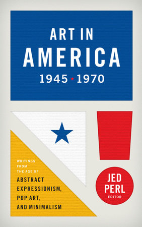Art in America 1945-1970: Writings from the Age of Abstract Expressionism, Pop A