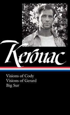 Jack Kerouac: Visions of Cody, Visions of Gerard, Big Sur by Jack Kerouac