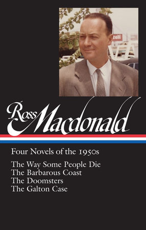 Ross Macdonald: Four Novels of the 1950s: The Way Some People Die / The Barbarous Coast / The Doomsters / The Galton Case