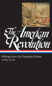 The American Revolution: Writings from the Pamphlet Debate 1764-1772