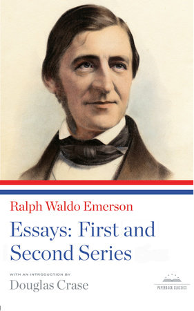 Ralph Waldo Emerson: Essays: First and Second Series by Ralph Waldo Emerson
