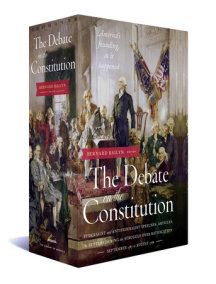 The Debate on the Constitution: Federalist and Antifederalist Speeches, Articles