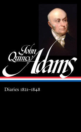 John Quincy Adams: Diaries 1821-1848 by John Quincy Adams