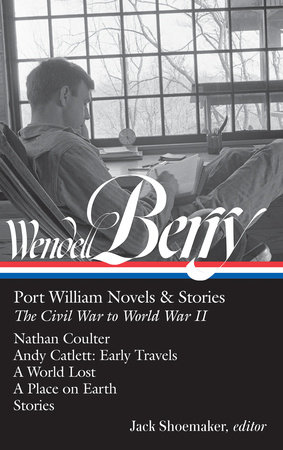 Wendell Berry: Port William Novels & Stories: The Civil War to World War II by Wendell Berry