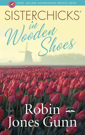 Sisterchicks in Wooden Shoes! by Robin Jones Gunn