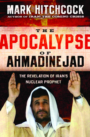 The Apocalypse of Ahmadinejad by Mark Hitchcock