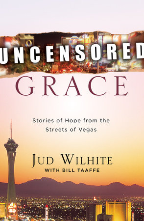 Uncensored Grace by Jud Wilhite and Bill Taaffe