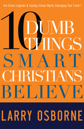 Ten Dumb Things Smart Christians Believe by Larry Osborne