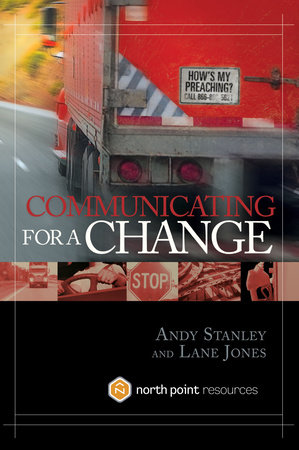 Communicating for a Change by Andy Stanley and Lane Jones