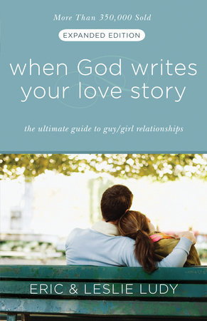 When God Writes Your Love Story (Expanded Edition) by Eric Ludy and Leslie Ludy