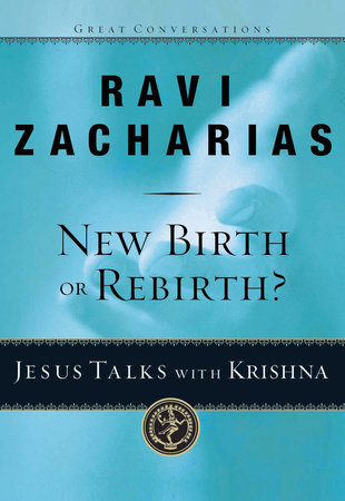 New Birth or Rebirth? by Ravi Zacharias