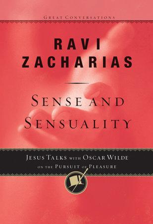 Sense and Sensuality by Ravi Zacharias
