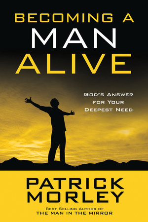 Becoming a Man Alive by Patrick Morley