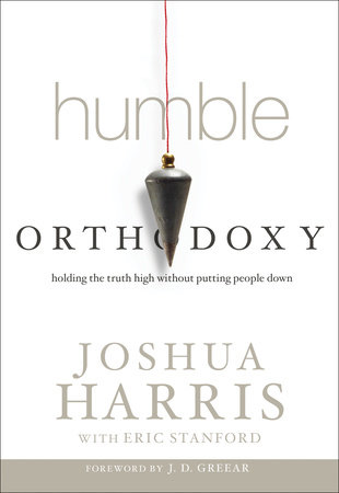 Humble Orthodoxy by Joshua Harris