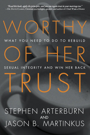 Worthy of Her Trust by Stephen Arterburn and Jason B. Martinkus
