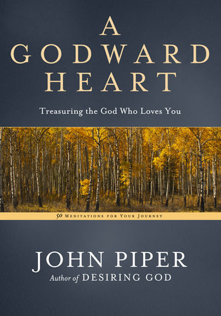 A Godward Heart by John Piper